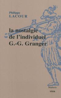La nostalgie de l'individuel : essai sur le rationalisme pratique de G.-G. Granger