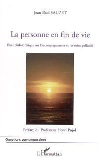La personne en fin de vie : essai philosophique sur l'accompagnement et les soins palliatifs