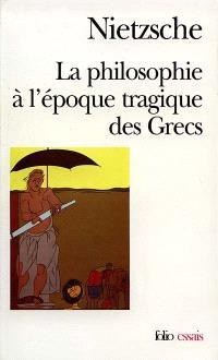 La philosophie à l'époque tragique des Grecs; Sur l'avenir de nos établissements d'enseignement