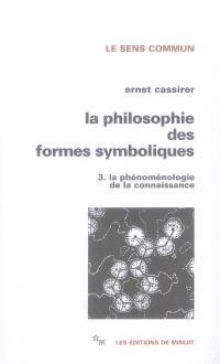 La Philosophie des formes symboliques. Volume 3, La phénoménologie de la connaissance