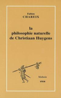 La philosophie naturelle de Christiaan Huygens