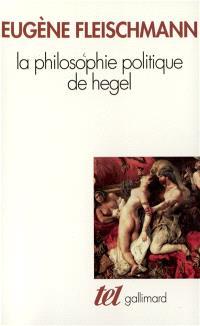 La Philosophie politique de Hegel : sous forme d'un commentaire des Fondements de la philosophie du droit