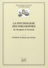 La psychologie des philosophes : de Bergson à Vernant