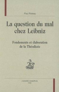 La question du mal chez Leibniz : fondements et élaboration de la théodicée