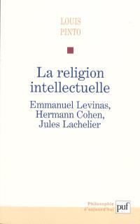 La religion intellectuelle : Emmanuel Levinas, Hermann Cohen, Jules Lachelier