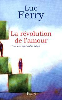 La révolution de l'amour : pour une spiritualité laïque