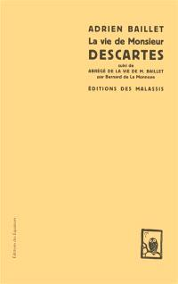La vie de monsieur Descartes. Suivi de Abrégé de la vie de M. Baillet