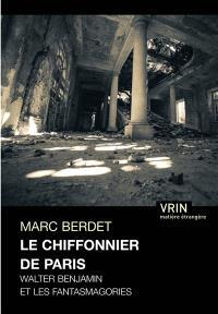Le chiffonnier de Paris : Walter Benjamin et les fantasmagories