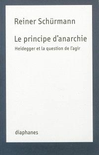 Le principe d'anarchie : Heidegger et la question de l'agir