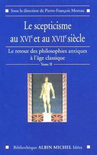 Le retour des philosophies antiques à l'âge classique. Volume 2, Le scepticisme aux XVIe et XVIIe siècles