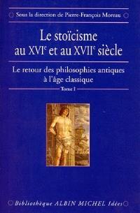 Le retour des philosophies antiques à l'âge classique. Volume 1, Le stoïcisme au XVIe et au XVIIe siècle