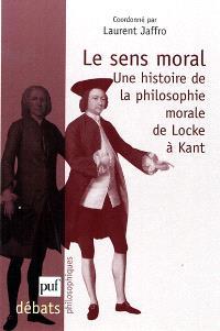 Le sens moral : une histoire de la philosophie morale de Locke à Kant