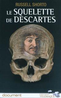 Le squelette de Descartes : une histoire d'os sur le conflit entre la foi et la raison