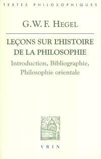 Leçons sur l'histoire de la philosophie : introduction, bibliographie, philosophie orientale