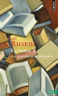 Lectures. Volume 3, Aux frontières de la philosophie