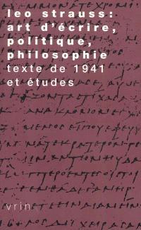 Leo Strauss : art d'écrire, politique, philosophie: textes de 1941 : texte de 1941 et études