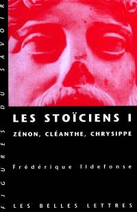 Les stoïciens. Volume 1, Zénon, Cléanthe, Chrysippe