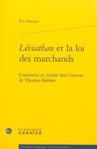 Léviathan et la loi des marchands : commerce et civilité dans l'oeuvre de Thomas Hobbes