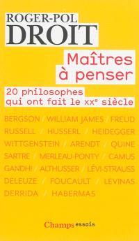 Maîtres à penser : 20 philosophes qui ont fait le XXe siècle
