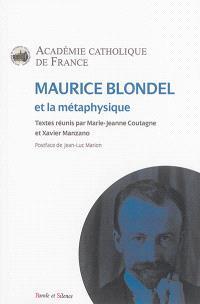 Maurice Blondel et la métaphysique : actes du colloque de Marseille et Aix, les 4 et 5 juin 2015