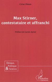 Max Stirner, contestataire et affranchi