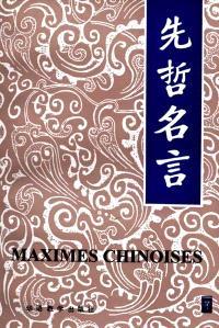 Maximes chinoises : cinq mille ans de préceptes d'or des philosophes chinois