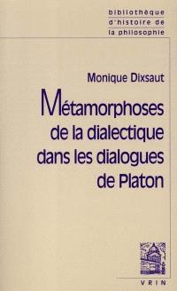 Métamorphoses de la dialectique dans les dialogues de Platon