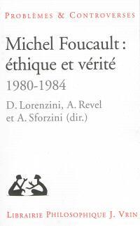 Michel Foucault : éthique et vérité, 1980-1984