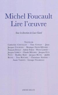 Michel Foucault : lire l'oeuvre