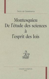 Montesquieu : de l'étude des sciences à L'esprit des lois