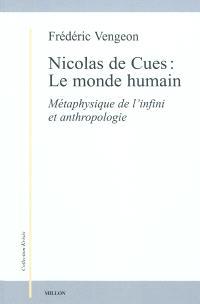 Nicolas de Cues : le monde humain : métaphysique de l'infini et anthropologie
