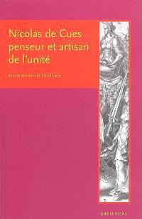 Nicolas de Cues, penseur et artisan de l'unité : conjectures, concorde, coïncidence des opposés