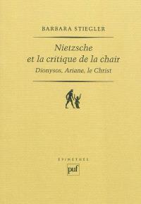 Nietzsche et la critique de la chair : Dionysos, Ariane, le Christ