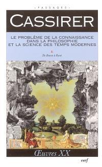 Oeuvres. Volume 20, Le problème de la connaissance dans la philosophie et la science des temps modernes, 2, De Bacon à Kant