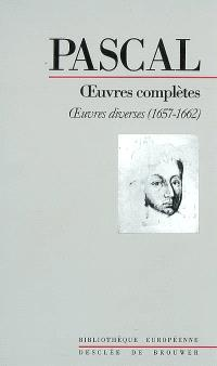 Oeuvres complètes. Volume 4, Oeuvres diverses (1657-1662)