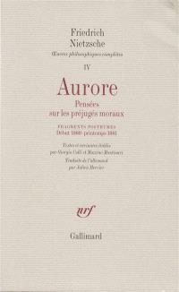 Oeuvres philosophiques complètes. Volume 4, Aurore : pensées sur les préjugés moraux; Fragments posthumes, 1789-1881