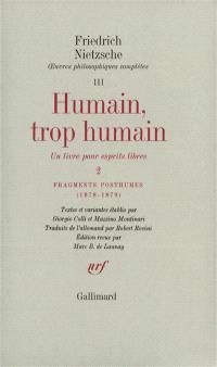 Oeuvres philosophiques complètes. Volume 3, Humain, trop humain, un livre pour esprits libres : 2; Suivi de Fragments posthumes (1878-1879)