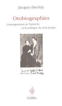 Otobiographies : l'enseignement de Nietzsche et la politique du nom propre