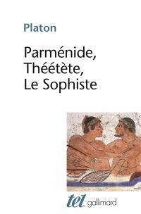 Parménide; Théétète; Le Sophiste