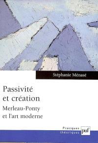 Passivité et création : Merleau-Ponty et l'art moderne