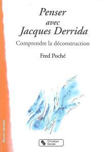 Penser avec Jacques Derrida : comprendre la déconstruction