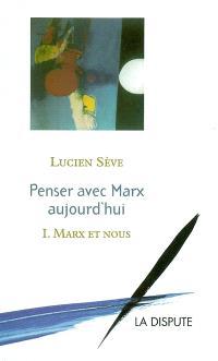 Penser avec Marx aujourd'hui. Volume 1, Marx et nous