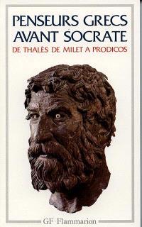 Penseurs grecs avant Socrate : de Thalès de Milet à Prodicos de Céos