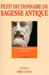 Petit dictionnaire de sagesse antique : ce que nous enseignent les Anciens