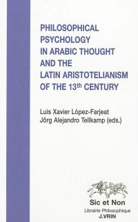 Philosophical psychology in Arabic thought and the Latin aristotelianism of the 13th century