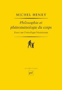 Philosophie et phénoménologie du corps : essai sur l'ontologie biranienne