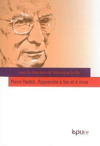 Pierre Hadot : apprendre à lire et à vivre