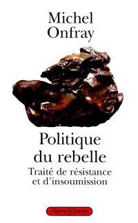 Politique du rebelle : traité de résistance et d'insoumission