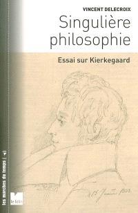 Singulière philosophie : essai sur Kierkegaard