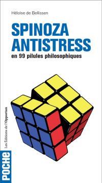 Spinoza antistress : en 99 pilules philosophiques